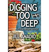 [ DIGGING TOO DEEP ] by Amadio, Jill ( Author) Nov-2013 [ Paperback ]
