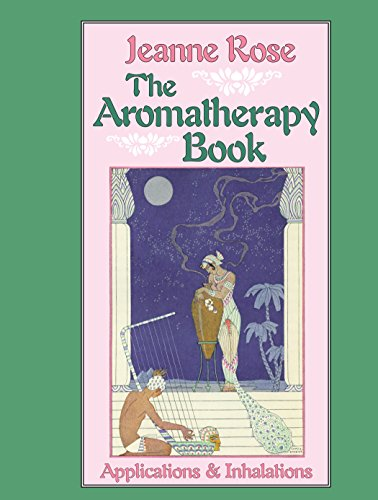 The Aromatherapy Book: Applications and Inhalations (Jeanne Rose Herbal Library)