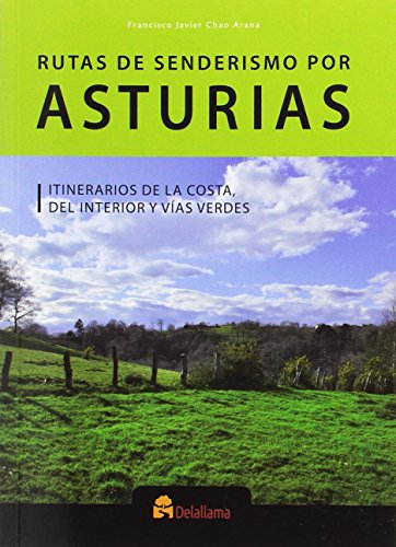 Rutas de senderismo por Asturias: Itinerarios de la costa, del interior y vías verdes por Francisco Javier Chao Arana