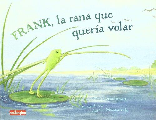 Frank, la rana que quería volar: Un libro infantil que nos muestra cómo podemos superarnos día a día y conseguir lo que queremos. - 9788496708143