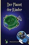 Der Planet der Kinder: Nächstenliebe, Qi-Gong, Ökologie, Spiritualität, Umweltschutz - Max Kuhlmann