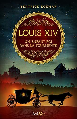 Louis XIV - Un enfant-roi dans la tourmente par Beatrice Egemar
