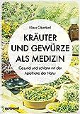 Kräuter und Gewürze als Medizin: Gesund und schlank mit der Apotheke der Natur