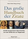 Das große Handbuch der Zitate: 25.000 Aussprüche & Sprichwörter von der Antike bis zur Gegenwart -