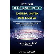 Die Elf vom Millerntor – Zahlen, Daten und Fakten des FC St. Pauli: Von Walter Frosch, Deniz Baris bis Klaus Thomforde – Tore und viel mehr der Elf vom Millerntor