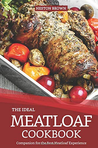 The Ideal Meatloaf Cookbook: Companion for the Best Meatloaf Experience Non-stick Sauce