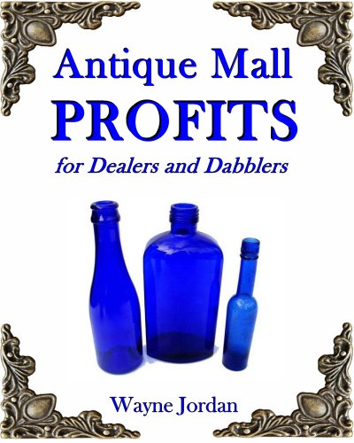 Antique Mall Profits: For Dealers and Dabblers (English Edition)