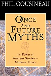 Once and Future Myths: The Power of Ancient Stories in Modern Times by Phil Cousineau (2001-08-14)