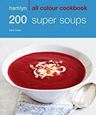 200 Super Soups par Sara Lewis