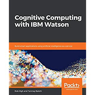 Cognitive Computing with IBM Watson: Build smart applications using artificial intelligence as a service