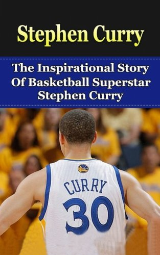 Stephen Curry: The Inspirational Story of Basketball Superstar Stephen Curry (Stephen Curry Unauthorized Biography, Golden State Warriors, NBA Books) por Bill Redban
