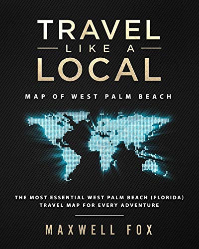 Travel Like a Local - Map of West Palm Beach (Florida): The Most Essential West Palm Beach (Florida) Travel Map for Every Adventure (Palm Beach Karte)