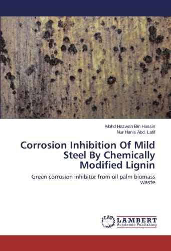 Corrosion Inhibition Of Mild Steel By Chemically Modified Lignin: Green corrosion inhibitor from oil palm biomass waste -