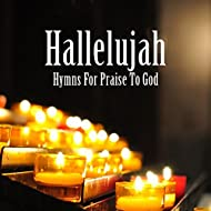 Hallelujah (Hymns For Praise To God)