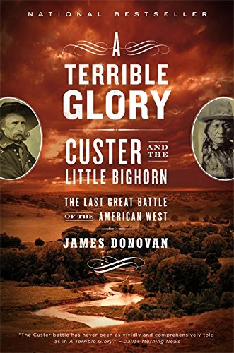 A Terrible Glory: Custer and the Little Bighorn - the Last Great Battle: Custer and the Little Bighorn - The Last Great Battle of the American West por James Donovan