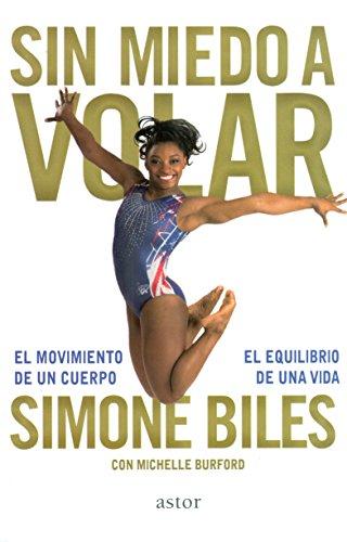 El movimiento de un cuerpo, el equilibrio de una vida (Astor) por Simone Biles con Michelle Burford