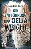 Die Entführung der Delia Wright: Roman
