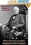 Millard Fillmore: Biography Of A Pres...