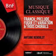 Franck: Prélude, fugue et variation & Trois chorals (Mono Version)