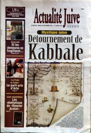 ACTUALITE JUIVE [No 858] du 28/09/2004 - DETOURNEMENT DE LA KABBALE - SOUCCOTH - ET LES DEMEURES SE FRAGILISENT - LES RELEVATIONS DU DOSSIER ARAFAT. par Collectif