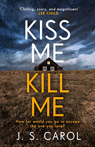 Kiss Me, Kill Me: A gripping, fast-paced thriller of lies and betrayal you won't be able to put down by [Carol, J. S.]