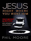 Jesus, Right Where You Want Him: Your biggest questions. His honest answers