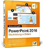 PowerPoint 2016: Die Anleitung in Bildern. Bild für Bild PowerPoint 2016 kennenlernen. Komplett in Farbe. Für alle Einst