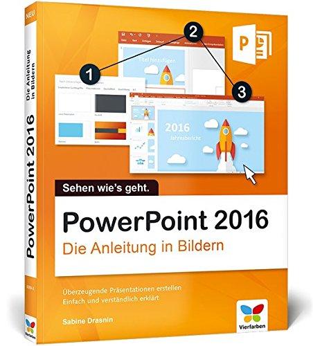 PowerPoint 2016: Die Anleitung in Bildern. Bild für Bild PowerPoint 2016 kennenlernen. Komplett in Farbe. Für alle Einsteiger. Das Buch ist auch für Senioren geeignet. Buch-Cover