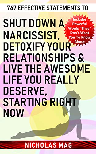 747 Effective Statements to Shut down a Narcissist, Detoxify Your Relationships & Live the Awesome Life You Really Deserve, Starting Right Now (English Edition)