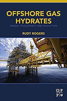 Offshore Gas Hydrates: Origins, Development, and Production by [Rogers, Rudy]