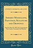Amedeo Modigliani, Paintings, Sculpture and Drawings : April 18-May 20, 1959, the Contemporary Arts Center, Cincinnati Art Museum (Classic Reprint)