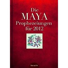 Die Maya Prophezeiungen für 2012