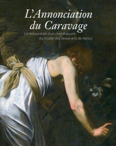 L'Annonciation du Caravage : La restauration d'un chef-d'oeuvre du musée des beaux-arts de Nancy par Claire Stoullig, Collectif
