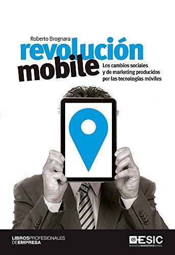 Revolución mobile. Los cambios sociales y de marketing producidos por las tecnologías móviles (Libros profesionales) por Roberto Brognara