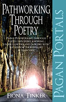 Pagan Portals - Pathworking through Poetry: Pagan Pathworking through poetry: exploring, knowing, understanding and dancing with the wisdom the bards hid in plain view. by [Tinker, Fiona]