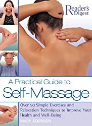 By Mary Atkinson A Practical Guide to Self-Massage: Over 50 Simple Exercises and Relaxation Techniques to Improve Your Health and Well-Being (First Printing)