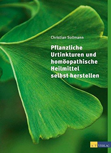 Pflanzliche Urtinkturen und homöopathische Heilmittel selbst herstellen - Pflanzliche Wesen