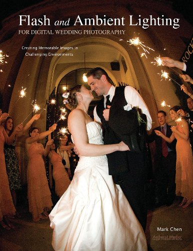 Flash and Ambient Lighting for Digital Wedding Photography: Creating Memorable Images in Challenging Environments (English Edition)