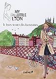 My Little Lyon: Le Lyon secret des Lyonnaises