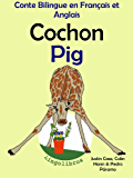 Conte Bilingue en Français et Anglais: Cochon - Pig (Apprendre l'anglais t. 2)