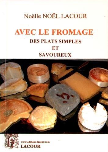 Avec le fromage, des plats simples et savoureux par Noëlle Noël