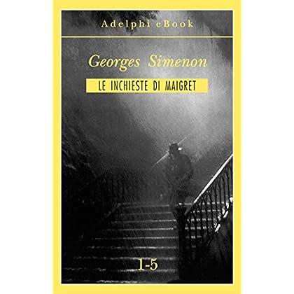 Le Inchieste Di Maigret 1-5 (Le Inchieste Di Maigret: Raccolte)