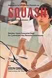 Telecharger Livres Ameliorer la Resistance Mentale au Squash en Utilisant la Meditation Reveler Votre Potentiel Reel en Controlant Vos Pensees Interieures (PDF,EPUB,MOBI) gratuits en Francaise