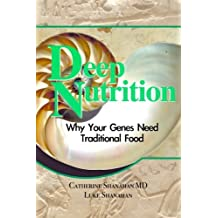 Deep Nutrition: Why Your Genes Need Traditional Food by Catherine Shanahan MD (2008-11-14)
