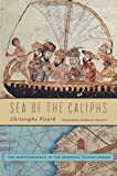 Sea of the Caliphs: The Mediterranean in the Medieval Islamic World...
