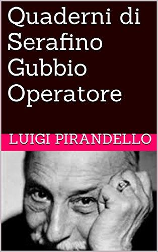 Quaderni di Serafino Gubbio Operatore (I Romanzi di Pirandello Vol. 6)