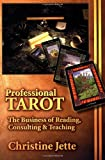 Professional Tarot: The Business of Reading, Consulting & Teaching: The Business of Reading, Consulting and Teaching