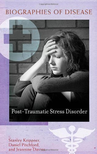 Post-Traumatic Stress Disorder (Biographies of Disease) by Stanley C. Krippner, Daniel B. Pitchford, Jeannine A. Davies published by Greenwood (2012)