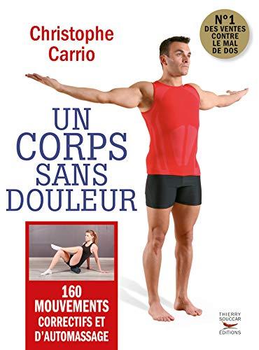 Un corps sans douleur - Nouvelle édition: 160 mouvements correctifs et d'automassa (Mon coach remise en forme) par Christophe Carrio