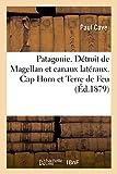 Patagonie. Detroit de Magellan et Canaux Lateraux. Cap Horn et Terre de Feu. Instruction Redigee